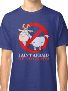 I Ain't Afraid of No Goats Classic T-Shirt