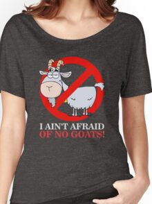 I Ain't Afraid of No Goats Women's Relaxed Fit T-Shirt
