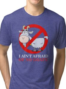 I Ain't Afraid of No Goats Tri-blend T-Shirt