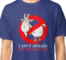 Bill Ain't Afraid of No Goats Classic T-Shirt