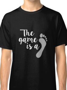 The game is… Classic T-Shirt