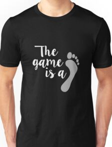The game is… Unisex T-Shirt