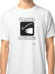 I'd Rather Be Fishing w/ Fish Classic T-Shirt