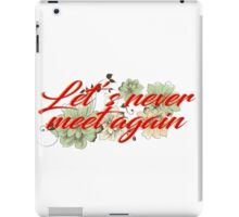 Let's never meet again iPad Case/Skin