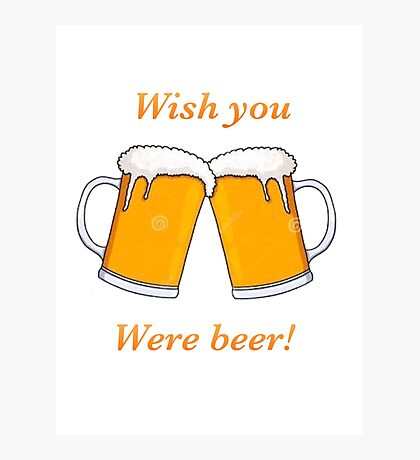 Wish you were beer! Photographic Print