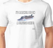I'd Rather Be On A Cruise Ship Unisex T-Shirt