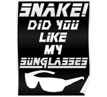 Snake! Did you like my Sunglasses (white) Poster