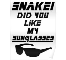 Snake! Did you like my Sunglasses (black) Poster