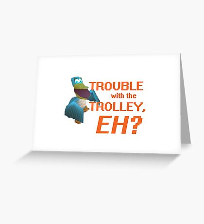 """""""Trouble With The Trolley, Eh?"""" Greeting Card"""