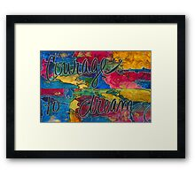 The Courage to DREAM Framed Print