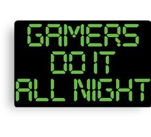 Gamers Do It All Night Canvas Print