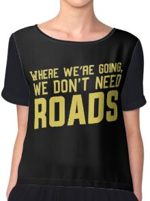 Where We're Going We Don't Need ROADS Chiffon Top
