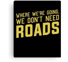 Where We're Going We Don't Need ROADS Canvas Print