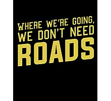 Where We're Going We Don't Need ROADS Photographic Print