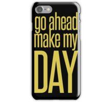 Go Ahead Make My DAY iPhone Case/Skin