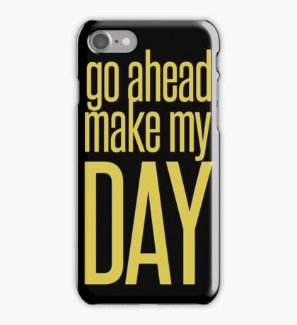 Go Ahead Make My DAY iPhone Case/Skin