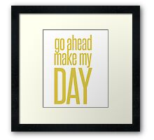 Go Ahead Make My DAY Framed Print