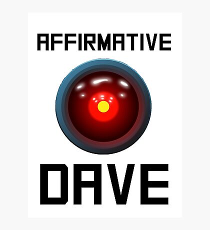 AFFIRMATIVE DAVE - HAL 9000 Photographic Print