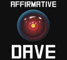 AFFIRMATIVE DAVE - HAL 9000 by jonathangage