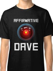AFFIRMATIVE DAVE - HAL 9000 Classic T-Shirt