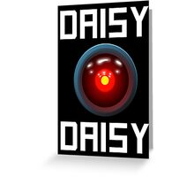 DAISY DAISY - HAL 9000 Greeting Card