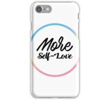 MORE SELF LOVE  iPhone Case/Skin