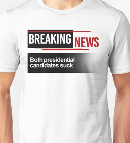 Breaking News: Both Candidates Suck Unisex T-Shirt