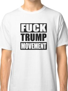 F*ck Trump Movement | 2016 Classic T-Shirt