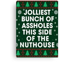 Funny Xmas Gift- Jolliest bunch of assholes this side of the Nuthouse Xmas Canvas Print