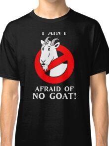 i ain't afraid of no goat! Classic T-Shirt