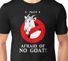 i ain't afraid of no goat! Unisex T-Shirt