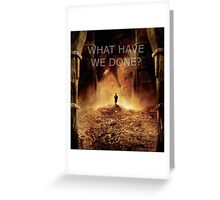 """What have we done?"" The Hobbit: Desolation Of Smaug Greeting Card"