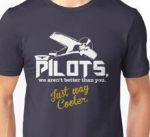 Pilots, Not Better Just Cooler Unisex T-Shirt