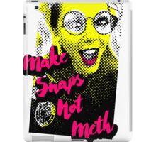 Make Snaps not Meth iPad Case/Skin