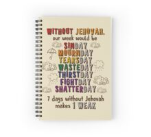 7 DAYS WITHOUT JEHOVAH MAKES 1 WEAK Spiral Notebook