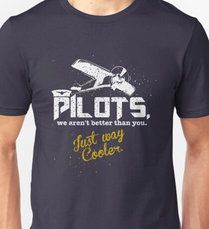 Pilots, Not Better Just Cooler - Vintage Style Unisex T-Shirt