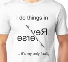 I do things in Reverse - it's my only fault (Black for light backgrounds). Unisex T-Shirt