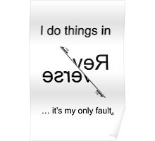 I do things in Reverse - it's my only fault (Black for light backgrounds). Poster