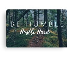 Be Humble - Hustle Hard Canvas Print