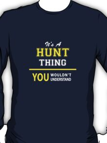 It's A HUNT thing, you wouldn't understand !! T-Shirt