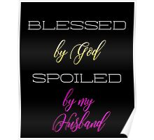 Blessed by God, Spoiled by my Husband Poster