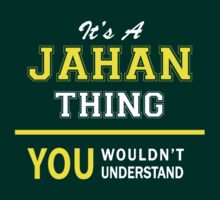 It's A JAHAN thing, you wouldn't understand !! by satro