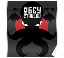 Refuse Tyranny Obey Cthulhu Poster