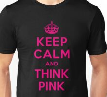 KEEP CALM AND THINK PINK Unisex T-Shirt