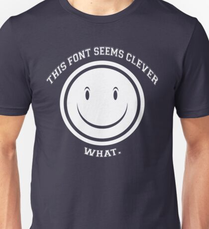THIS FONT SEEMS CLEVER Unisex T-Shirt