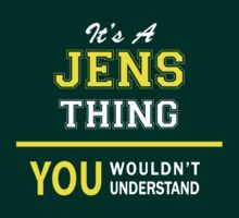 It's A JENS thing, you wouldn't understand !! by satro