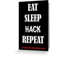 EAT SLEEP HACK REPEAT-  LOOP version 2 Greeting Card