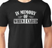 In Memory of When I Cared Graphic T-Shirt Unisex T-Shirt
