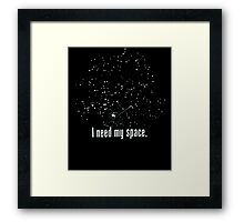 I Need My Space Unisex T-shirt Cheesey, Funny Astronomy Humor Tee Framed Print