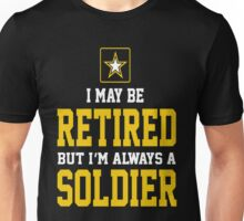 Army - I May Be Retired But I'm Always A Soldier Unisex T-Shirt